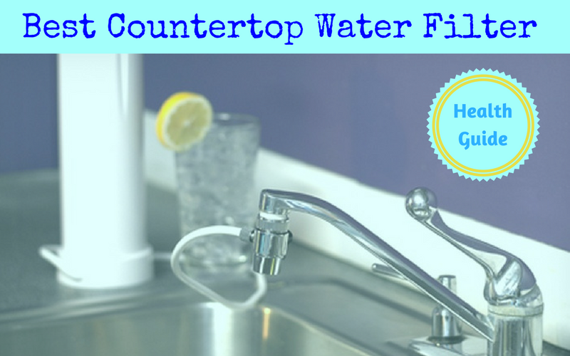 Best Countertop Water Filter Reviews of 2019