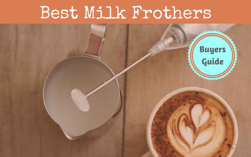 Best Milk Frothers Review of 2019