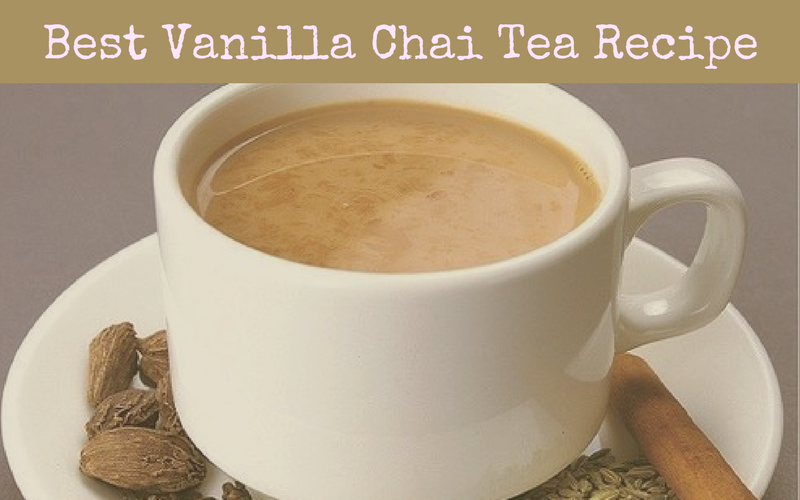 Best Vanilla Chai Tea Recipe of 2018