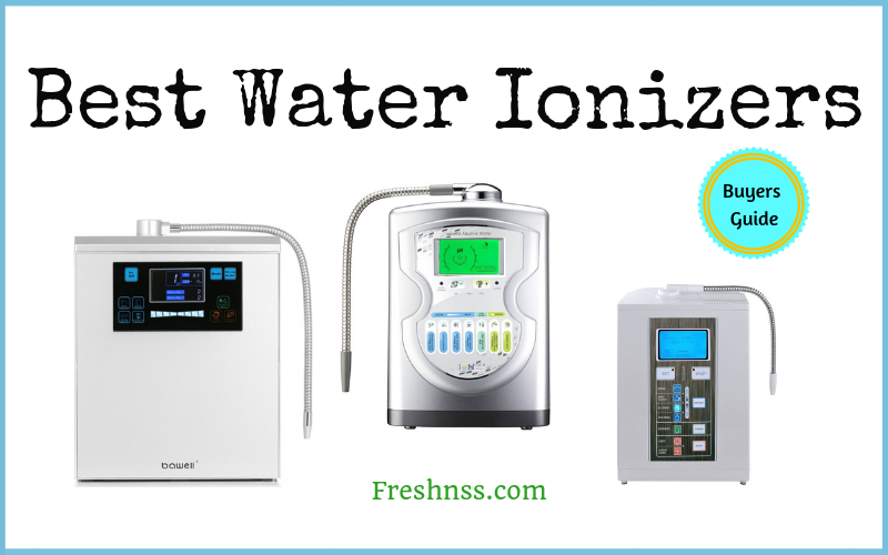 Best Water Ionizers Review (2020 Buyers Guide)