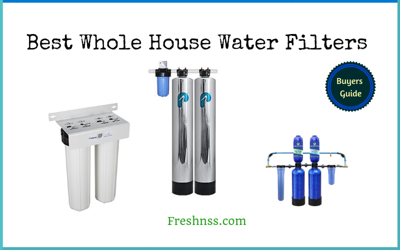 Best Whole House Water Filters Reviews (2020 Buyers Guide)