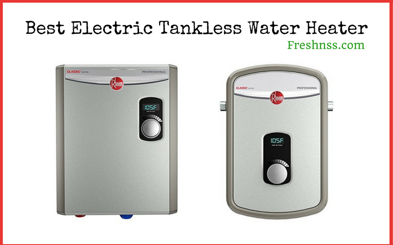 Best Electric Tankless Water Heater Reviews Of 2019