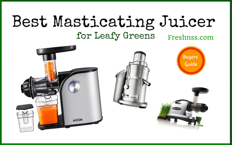 Best Masticating Juicer for Leafy Greens (2020 Buyers Guide)