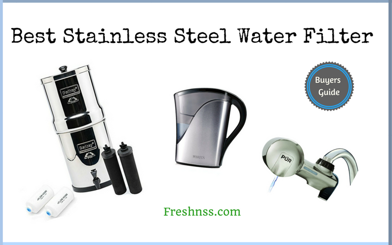 Best Stainless Steel Water Filter Of 2019 Freshnss