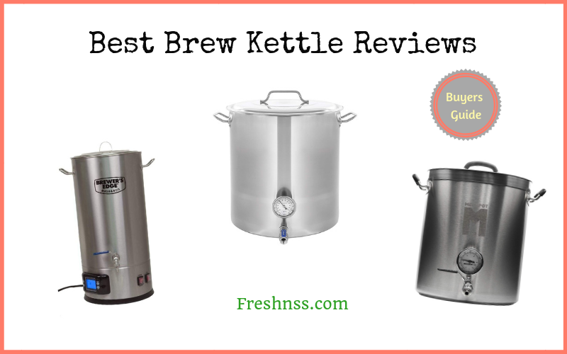 Best Brew Kettle Reviews (2020 Buyers Guide)
