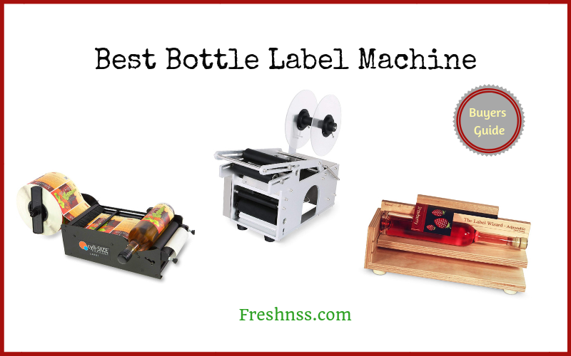 Best Bottle Label Machine (2020 Buyers Guide)