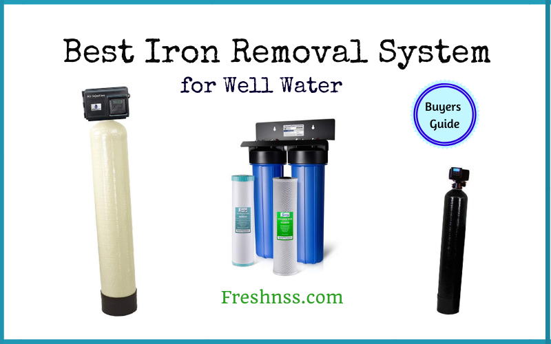 Best Iron Removal System for Well Water (2020 Buyers Guide)