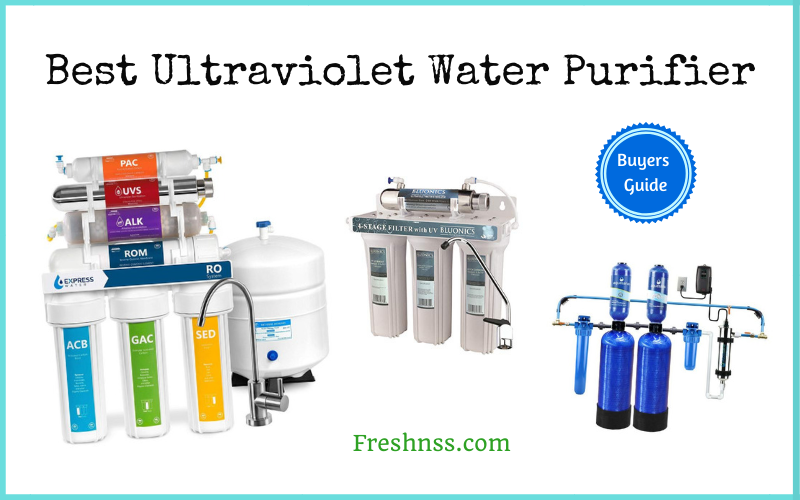 Best Ultraviolet Water Purifier Reviews (2020 Buyers Guide)