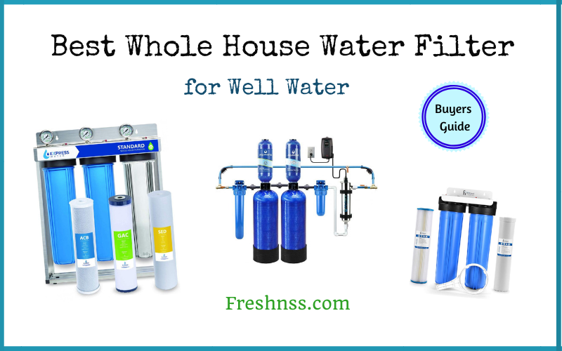 Best Whole House Water Filter for Well Water (2020 Buyers Guide)
