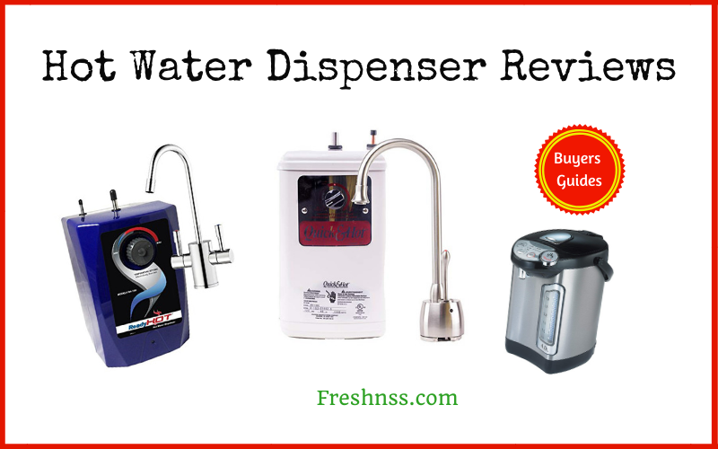 The Best Hot Water Dispenser Reviews and Buyers Guides of 2020