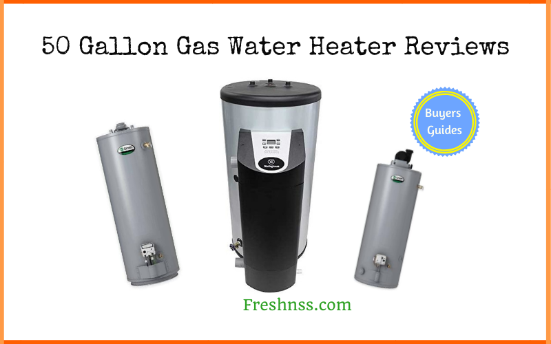 Best 50-Gallon Gas Water Heater Reviews (2020 Buyers Guide)