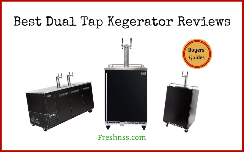 Best Dual Tap Kegerator Reviews (2020 Buyers Guide)
