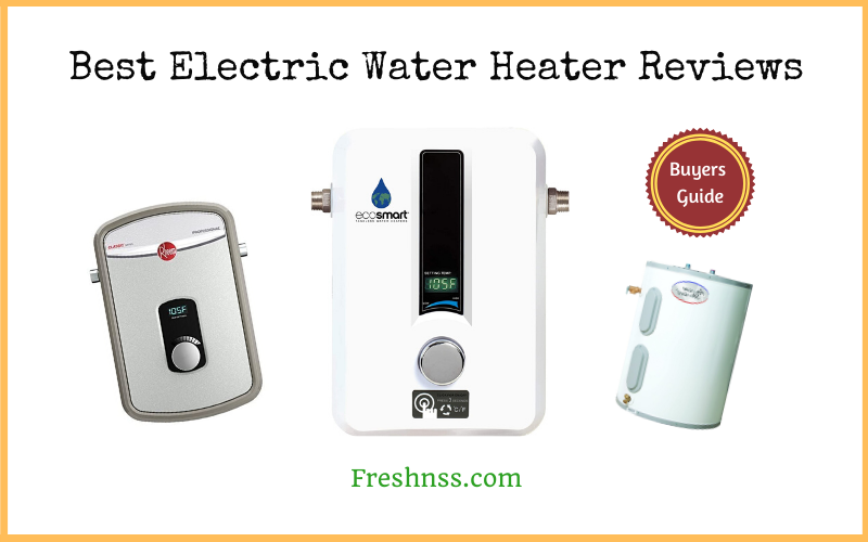 Best Electric Water Heater Reviews (2020 Buyers Guide)